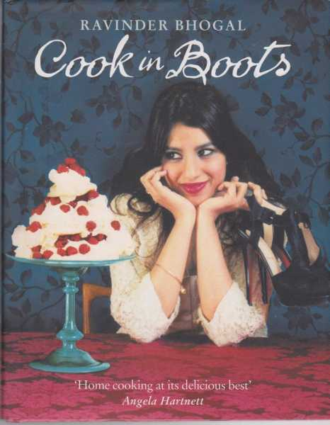 Cook in Boots: Over 150 Delectable Recipes, Ravinder Bhogal