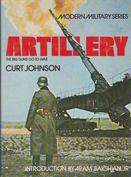 Artillery: The Big Guns Go To War [Modern Military Series], Curt Johnson