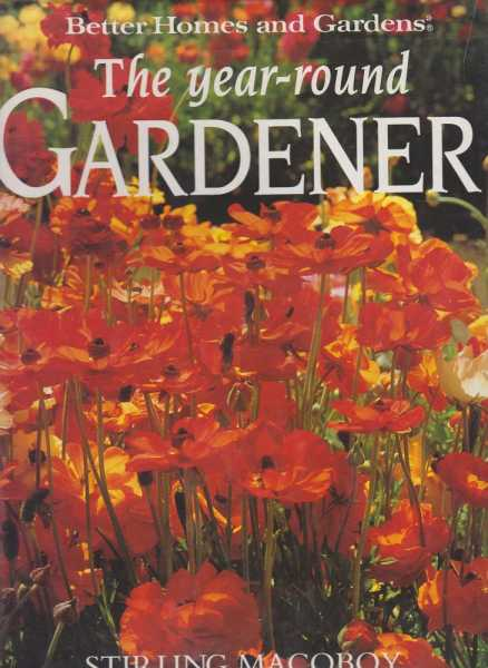 The Year Round Gardener: A Month by Month Guide [Better Homes and Gardens], Stirling Macaboy