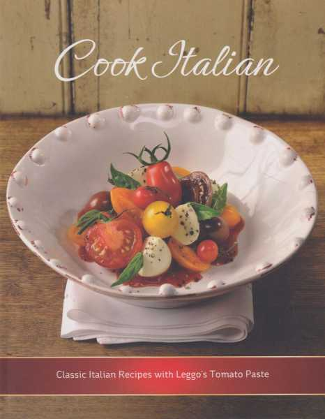 Cook Italian: Classic Italian Recipes with Leggo's Tomato Paste, Leggos