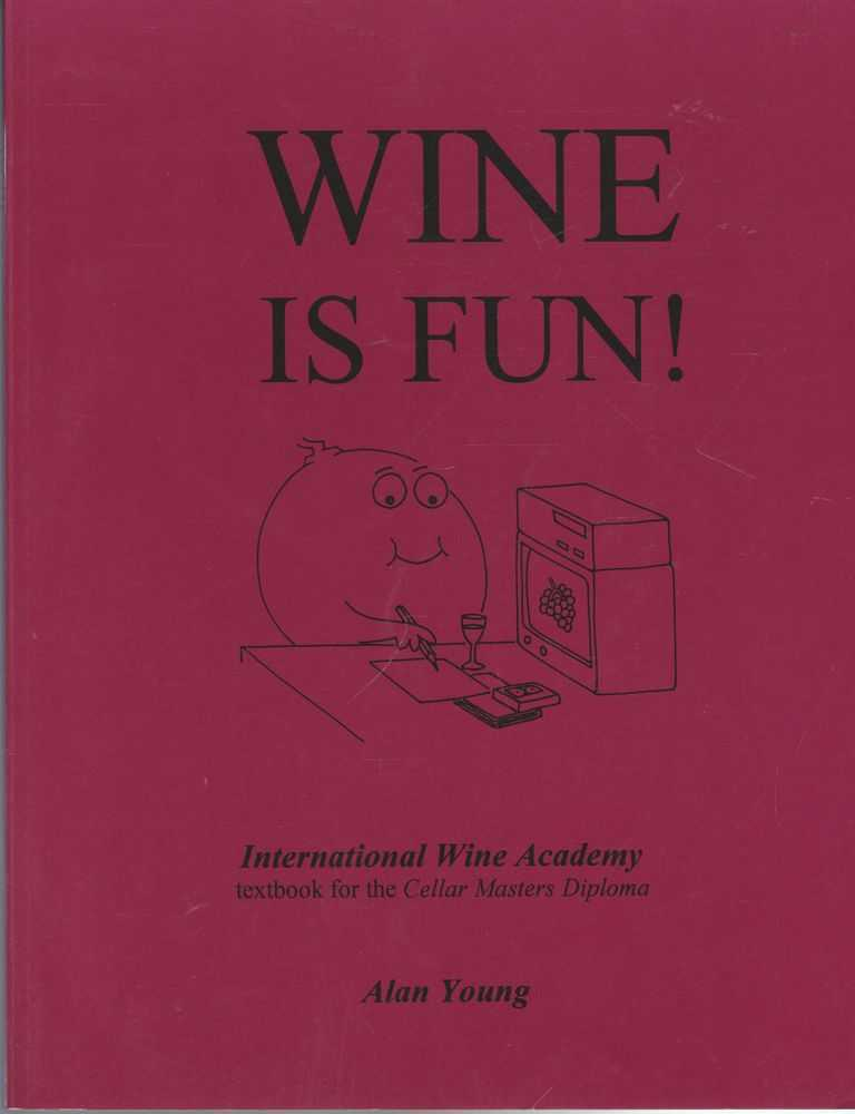 Wine Is Fun! International Wine Academy Textbook for the Cellar Masters Diploma, Alan Young