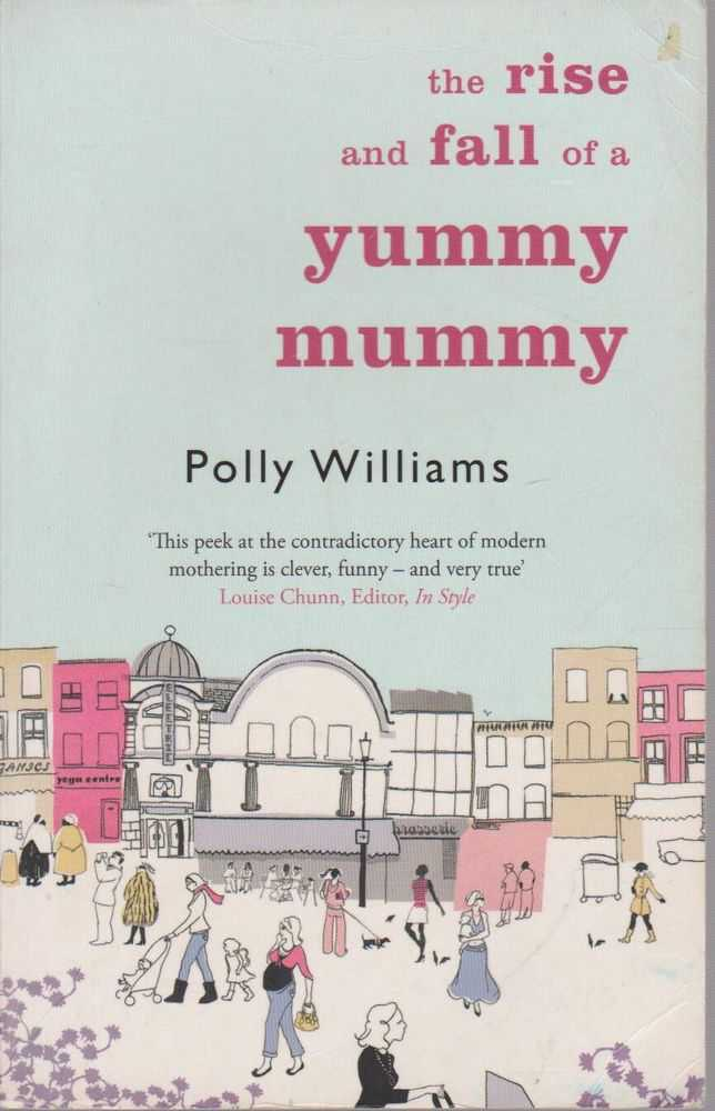 The Rise And Fall Of A Yummy Mummy, Polly Williams