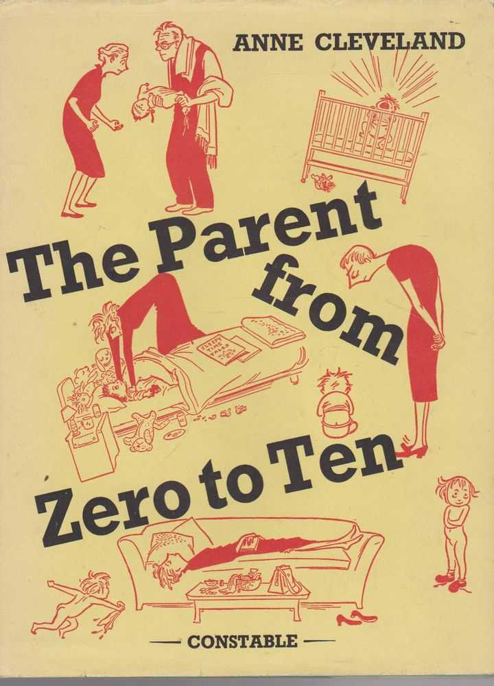 The Parent from Zero to Ten: An Elementary Guide to Family Group Behavior, Pinpointed in Terms of a Minimum Parent-Survival Quotient, Anne Cleveland