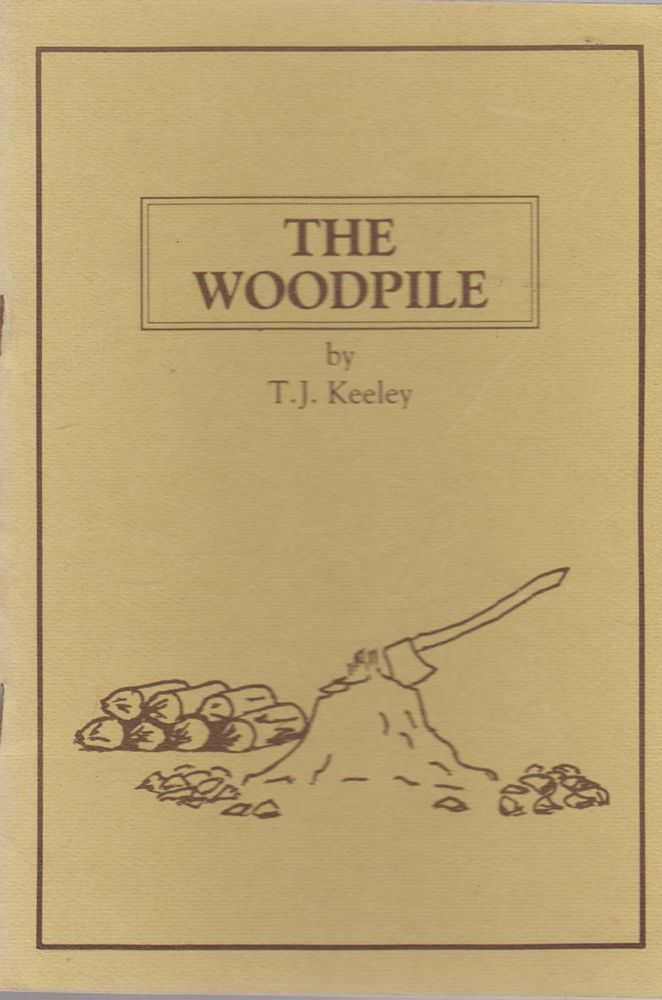 The Woodpile - Selected Poems By T. J. Keeley, T. J. Keeley