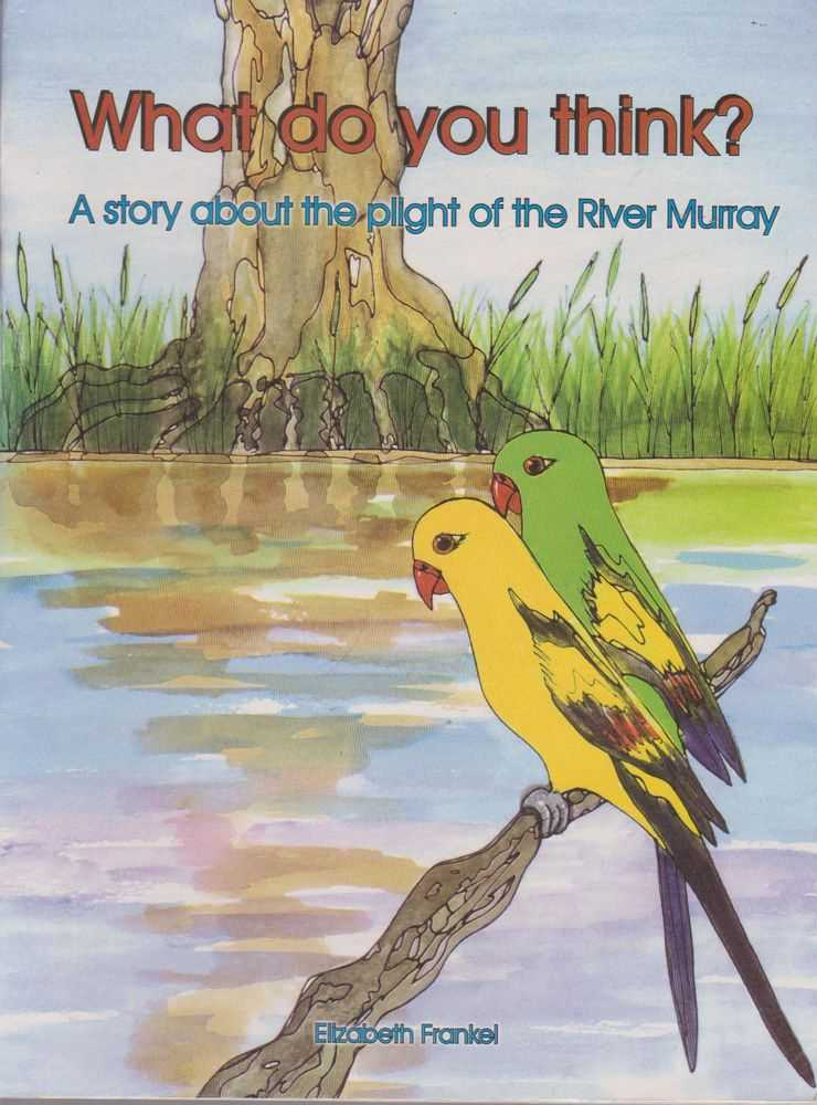 What Do You Think? A Story About the Plight of the River Murray, Elizabeth Frankel