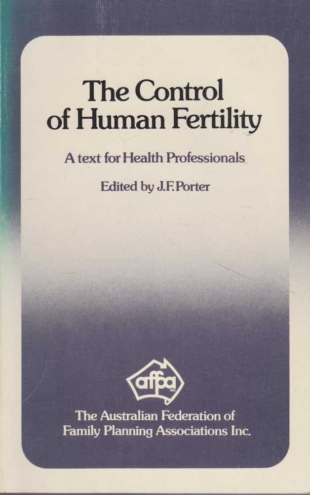 The Control of Human Fertility: A Text for Help Professionals, J. F. Porter [Editor]