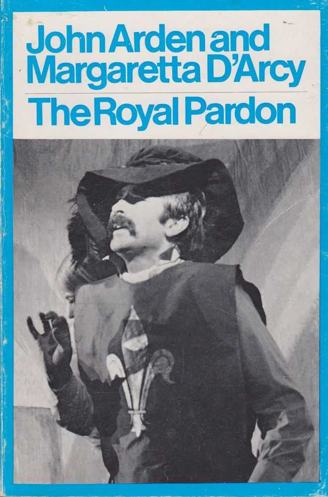 The Royal Pardon or The Soldier Who Became An Actor, John Arden and Margaretta D'Arcy