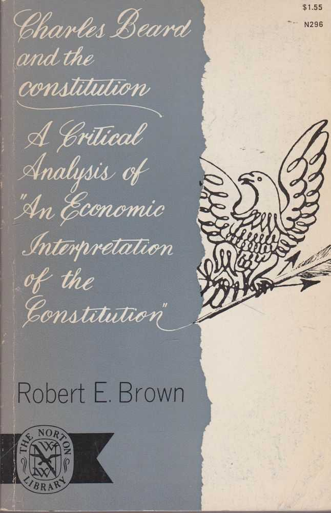 "Charles Beard and the Constitution: A Critical Analysis of 'An Economic Interpretation of the Constitution"", Robert E. Brown"