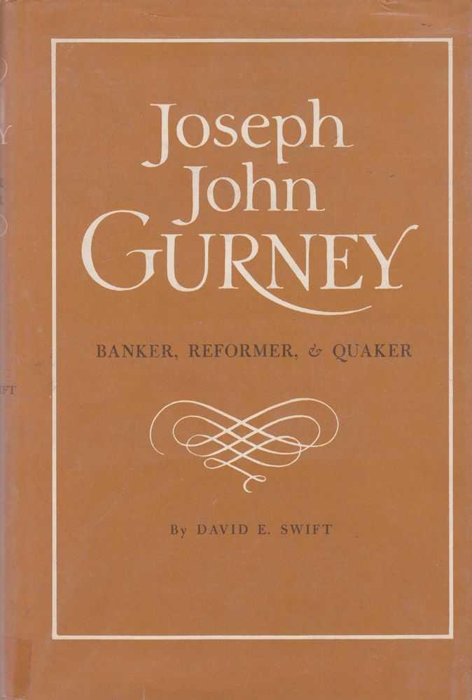 Joseph John Gurney: Banker, Reformer & Quaker, David E. Swift