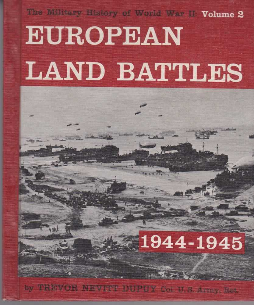 European Land Battles 1944-1945 [The Military History of World War II Vol 2], Trevor Nevitt Depuy