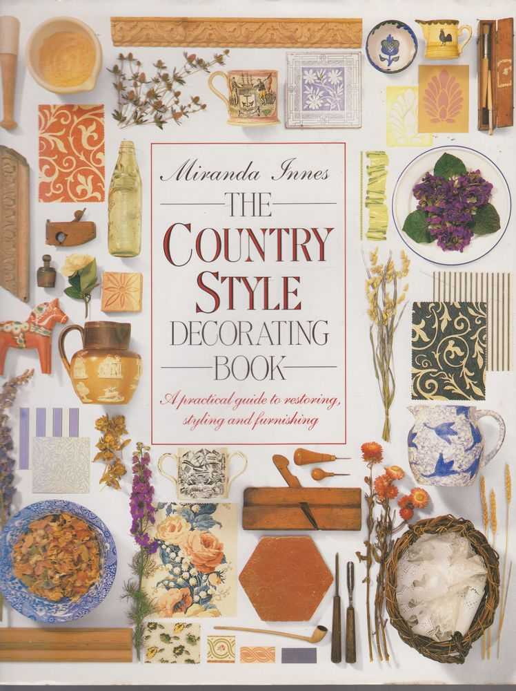 The Country Style Decorating Book: A Practical Guide to Restoring, Styling and Furnishing, Miranda Innes