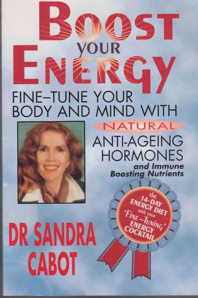 Boost Your Energy: Fine-Tune your Body and Mind with Natural Anti-Ageing Hormones and Immune Boosting Nutrients, Dr Sandra Cabot