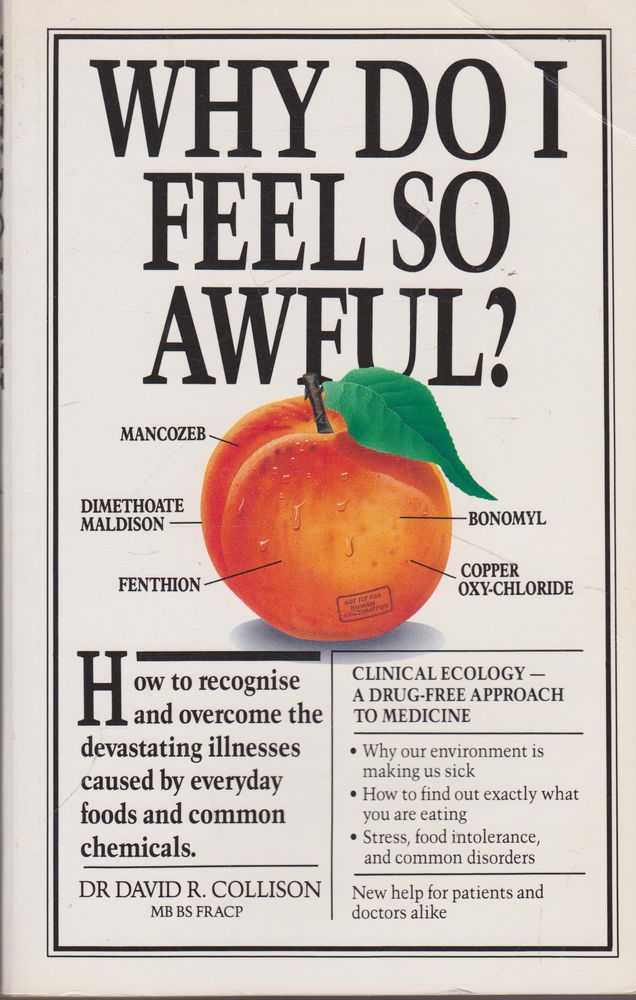 Why Do I Feel So Awful: How to Recognise and Overcome the Devastating Illnesses Caused by Everyday Foods and Common Chemicals, Dr David R. Collison with Timothy Hall