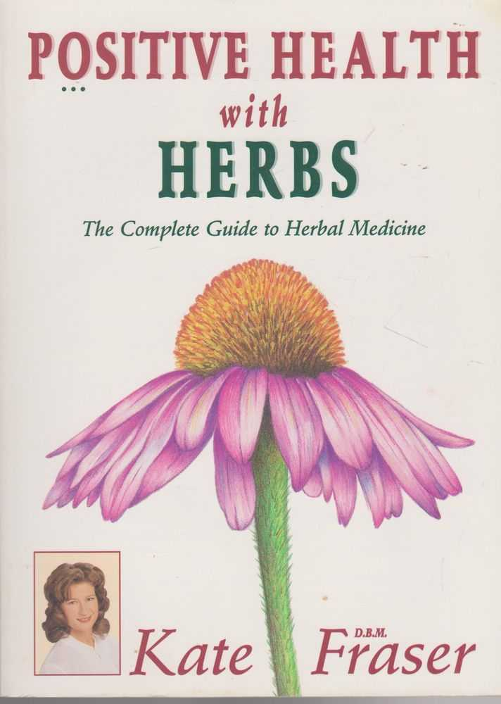 Positive Health with Herbs: The Complete Guide to Herbal Medicine, Kate Fraser