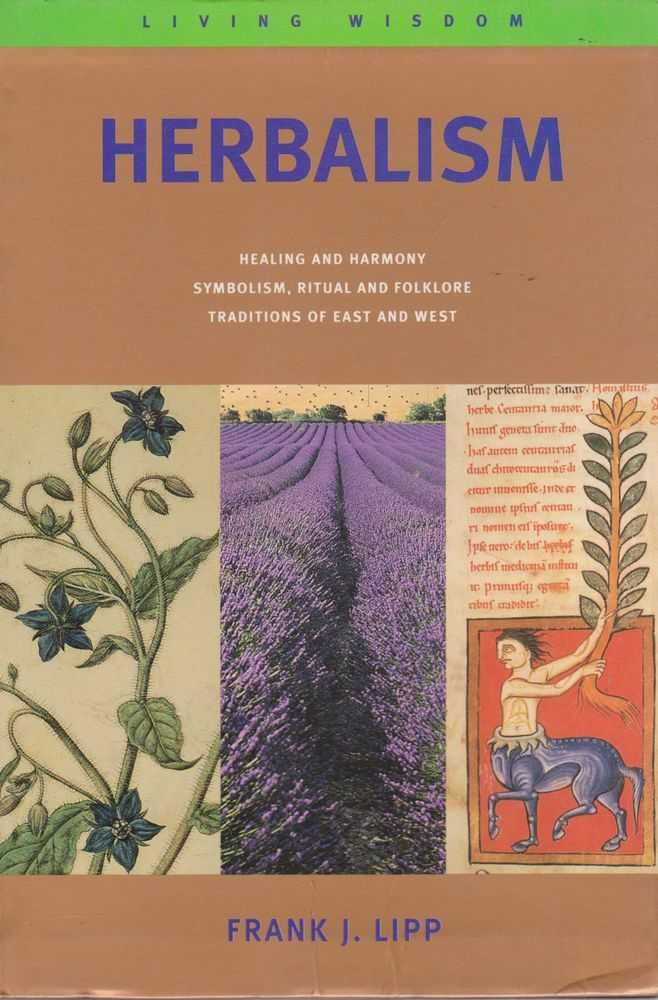 Herbalism: Healing and Harmony, Symbolism, Ritual and Folklore Traditions of West and West, Frank J. Lipp