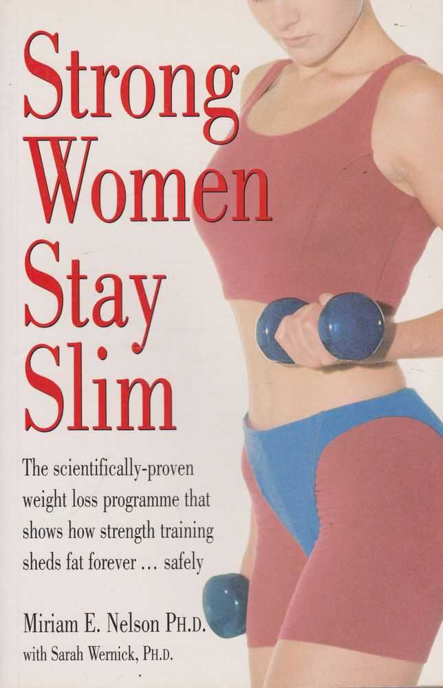 Strong Women Stay Slim: The Scientifically-Proven Weight Loss Programme That Shows How Strength Training Sheds Fat Forever...Safely, Miriam E. Nelson PhD with Sarah Wernick