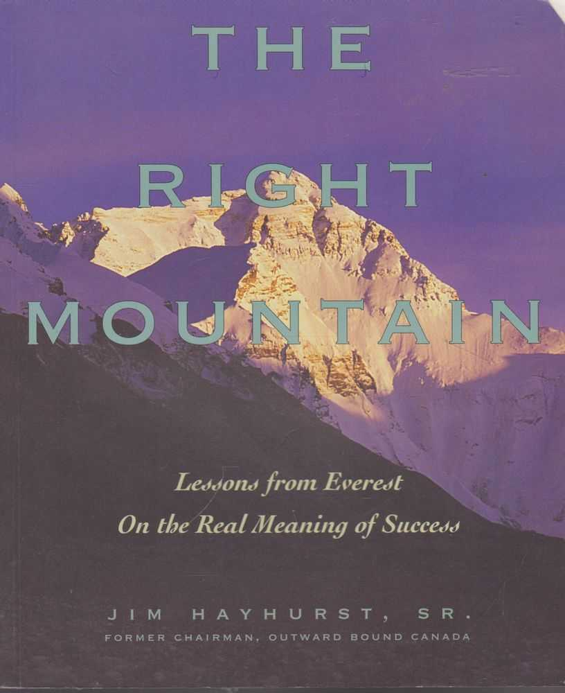 The Right Mountain: Lessons From Everest On The Real Meaning of Success, Jim Hayhurst, SR