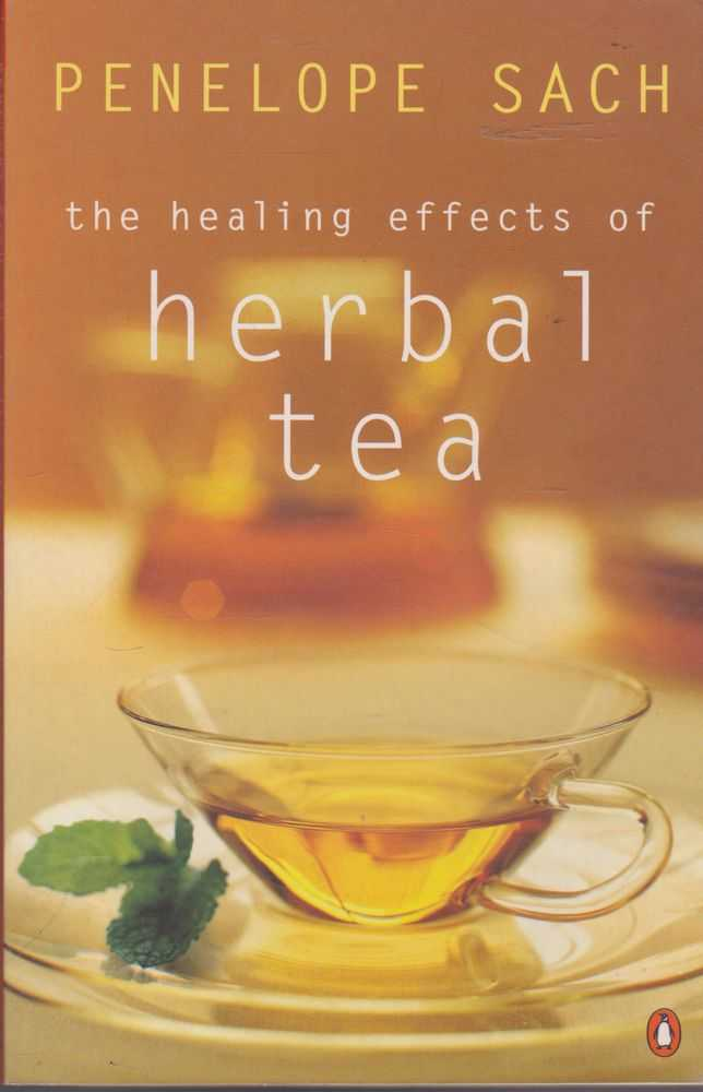 The Healing Effects of Herbal Tea, Penelope Sach