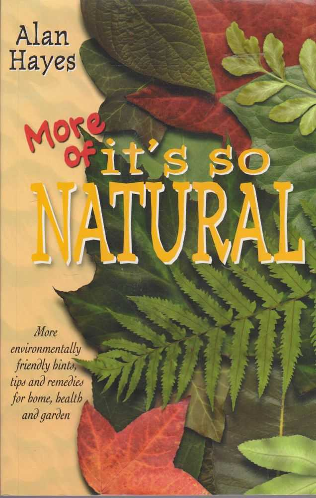 More of It's So Natural: More Environmentally Friendly Hints, Tips and Remedies for Home, health and Garden, Alan Hayes