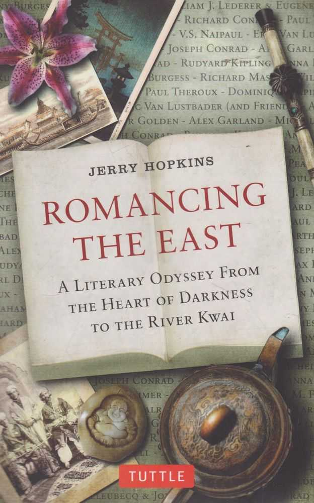 Romancing The East: A Literary Odyssey from The Heart of Darkness to the River Kwai, Jerry Hopkins