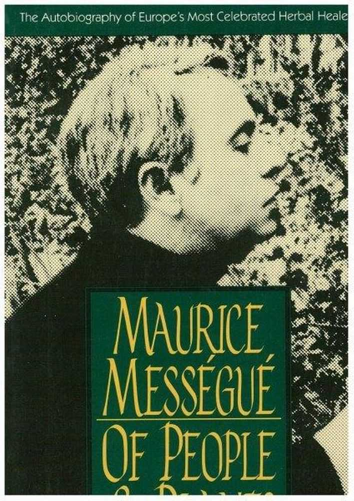 Of People & Plants: The Autobiography of Europe's Most Celebrated Herbal Healer, Maurice Messegue