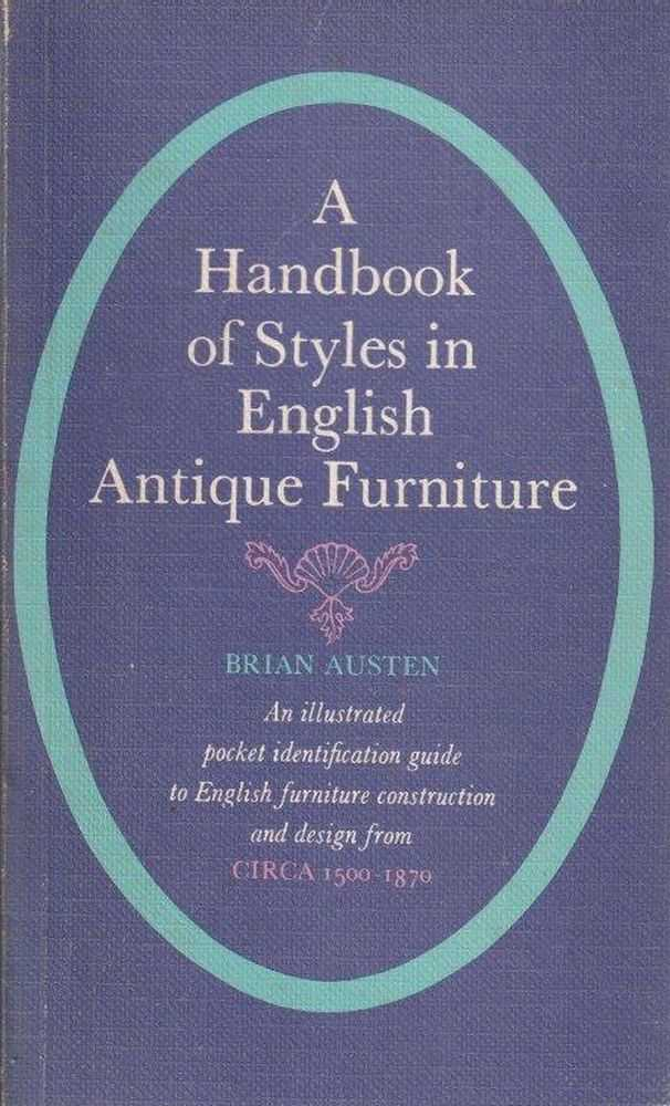 A Handbook of Styles in English Antique Furniture, Brian Austen