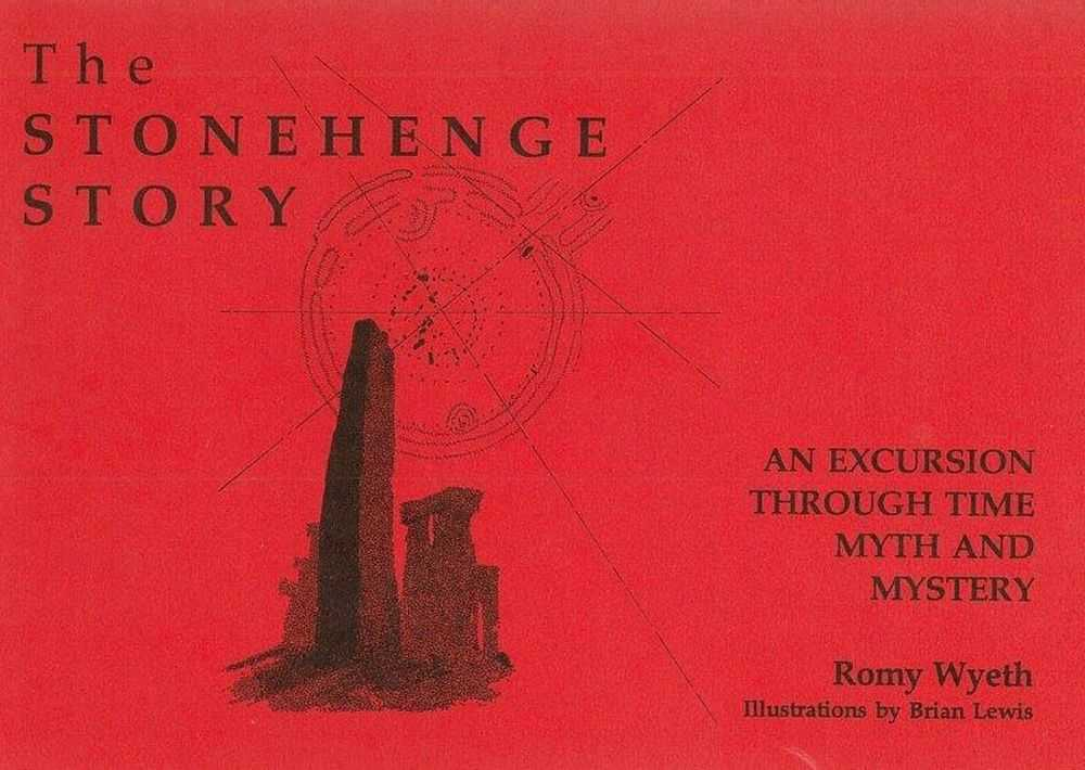 The Stonehenge Story: An Excursion Through Time Myth and Mystery, Romy Wyeth