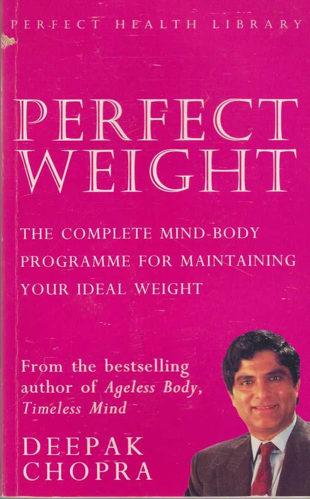 Perfect Weight: The Complete Mind-Body Programme For Maintaining your Ideal Weight, Deepak Chopra
