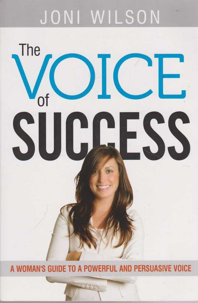The Voice of Success: A Woman's Guide to a Powerful and Persuasive Voice, Joni Wilson