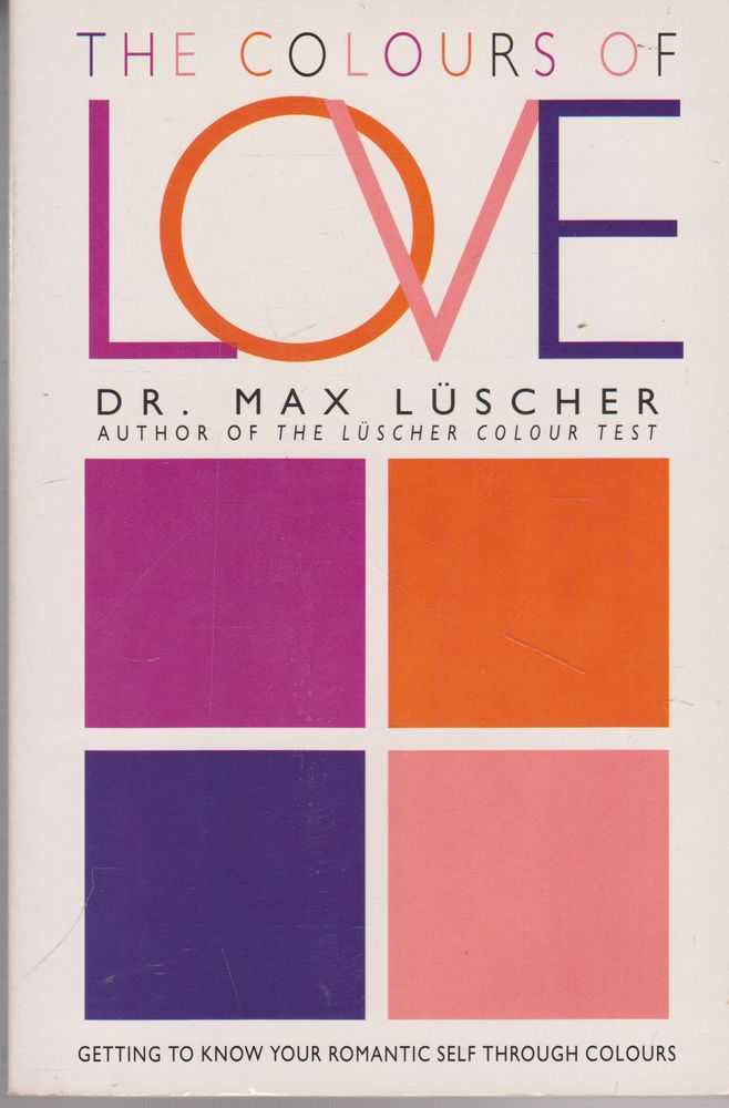 The Colours of Love: Getting to Know Your Romantic Self Through Colours, Dr Max Luscher