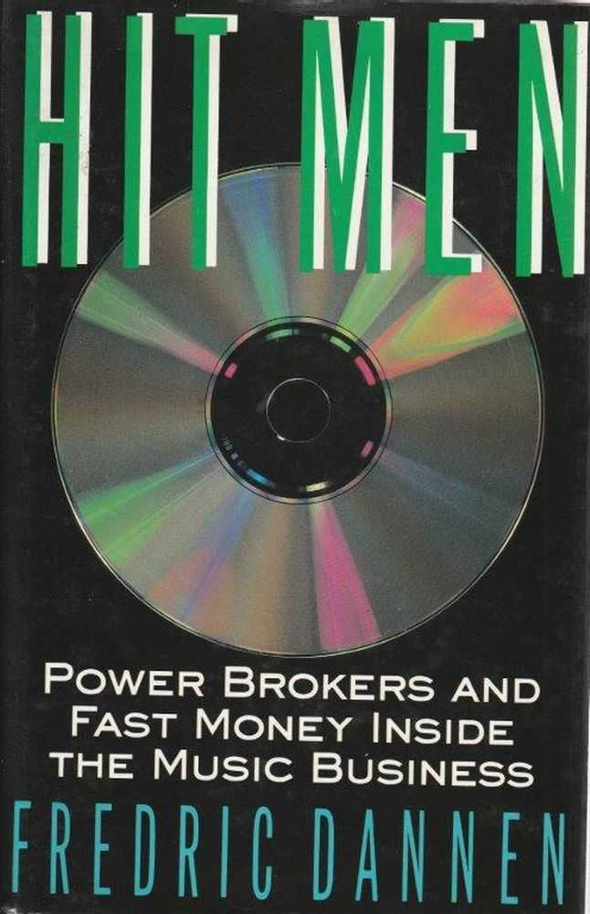 Hit Men - Power Brokers and Fast Money Inside the Music Business, Frederic Dannen