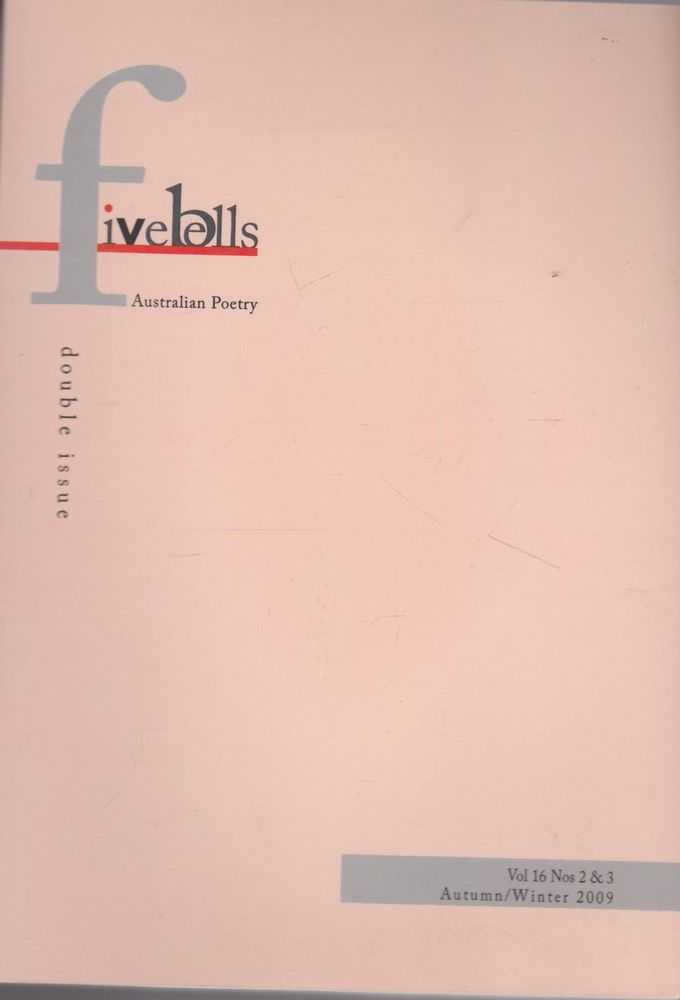 Five Bells: Festival Issue -Australian Poetry Volume 16 Nos. 2 & 3 Autumn/Winter 2009, Various