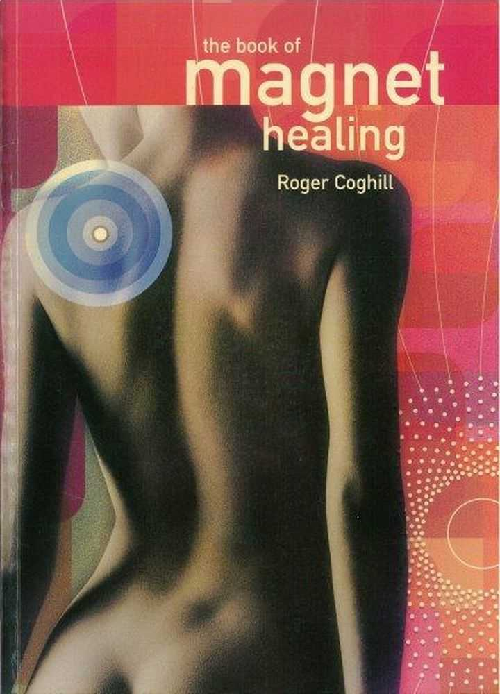 The Book of Magnet Healing, Roger Coghill