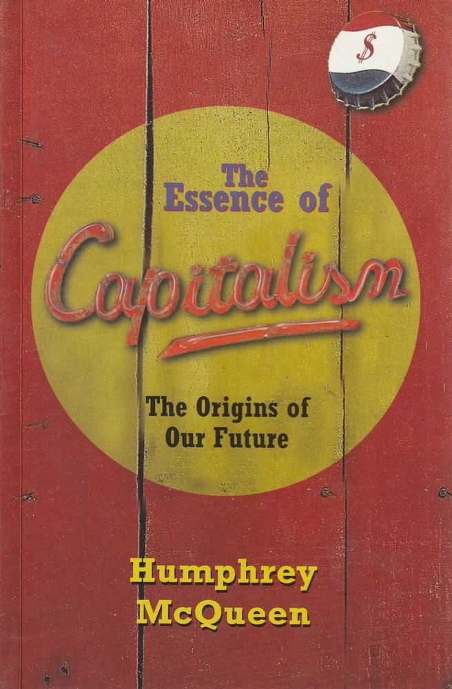 The Essence of Capitalism - The Origins of Our Future, Humphrey McQueen