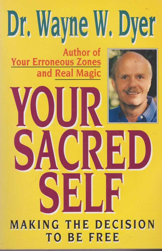 Your Sacred Self: Making The Decision to be Free, Dr Wayne W. Dyer