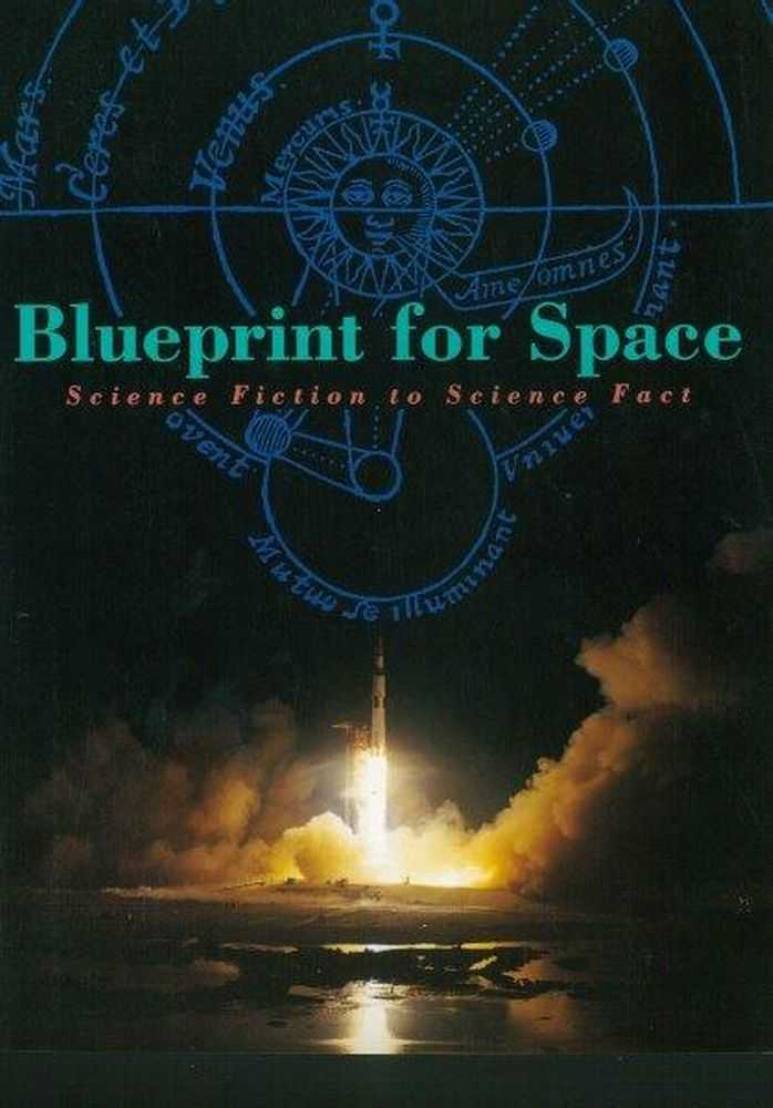 Blueprint for Space: Science Fiction to Science Fact, Frederick I Ordway III and Randy Liebermann