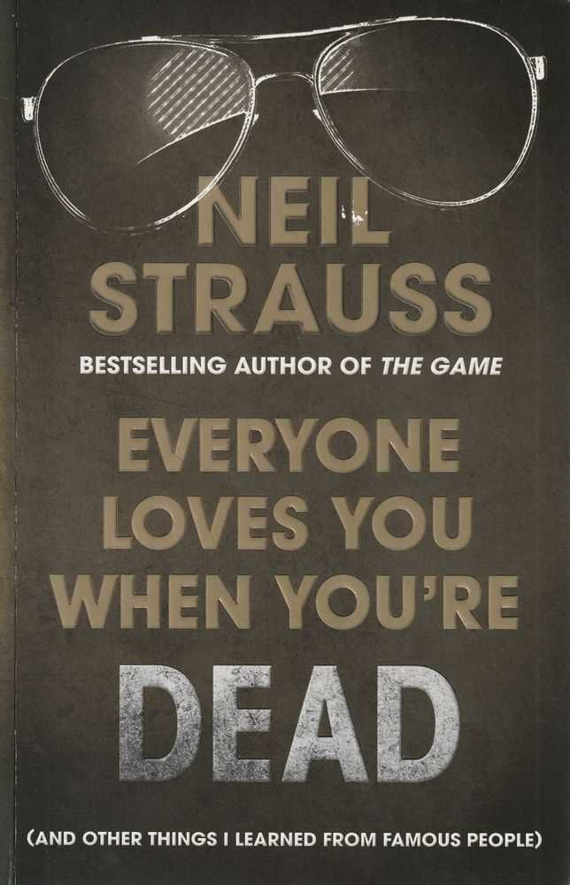 Everyone Loves You When You're Dead (And Other Things I Learned From Famous People), Neil Strauss