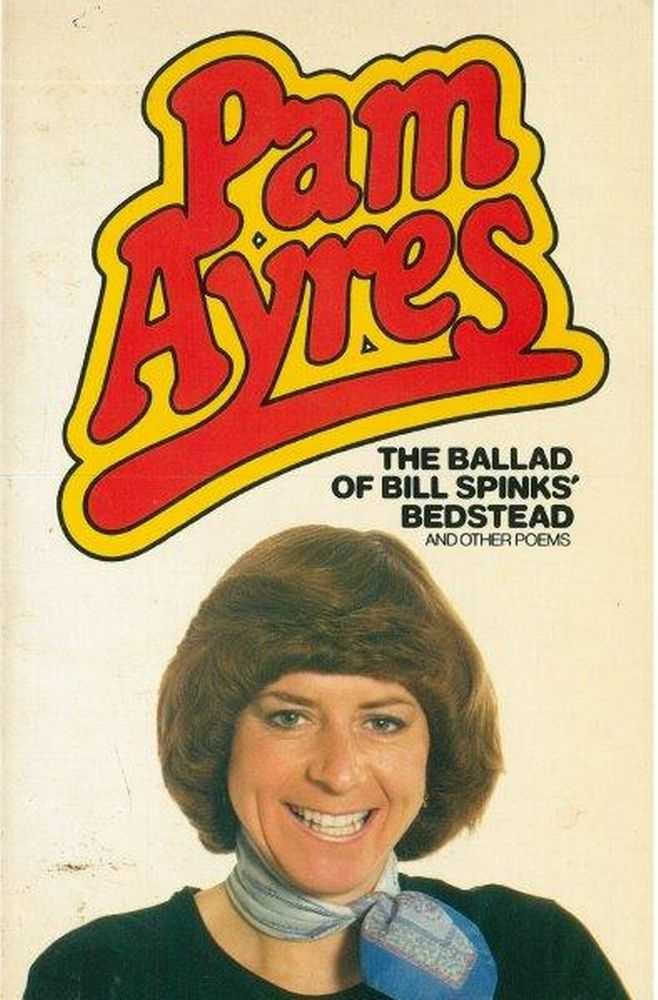 The Ballad of Bill Spinks' Bedstead and Other Poems, Pam Ayres