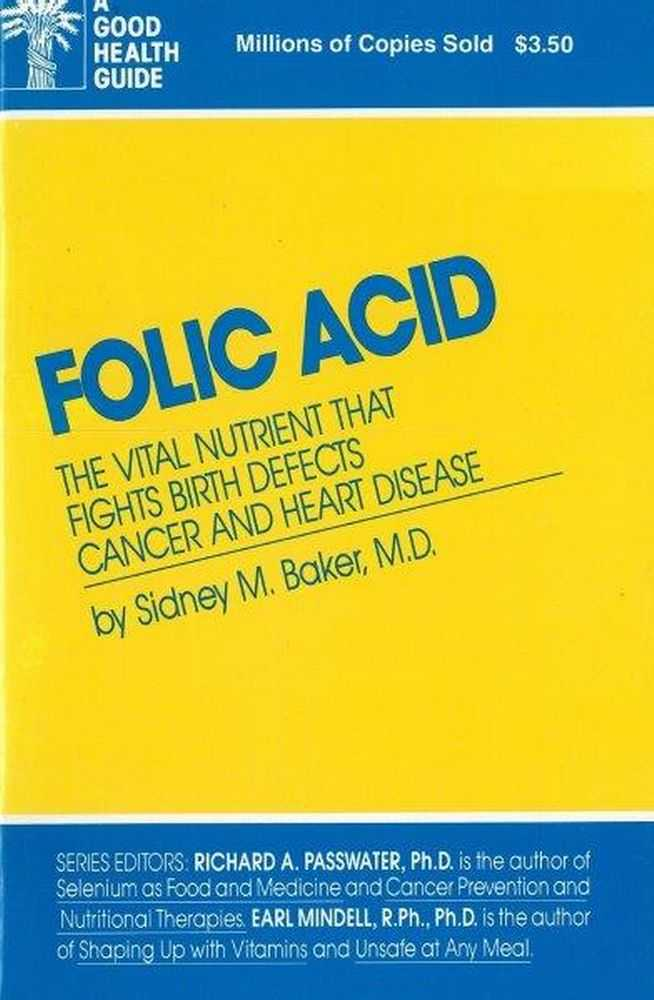 Folic Acid: The Vital Nutrient That Fights Birth Defects Cancer and Heart Disease, Sidney M. Baker MD