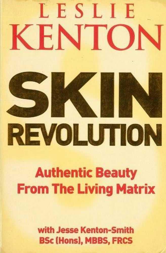 Skin Revolution: Authentic beauty From The Living Matrix, Lesley Kenton