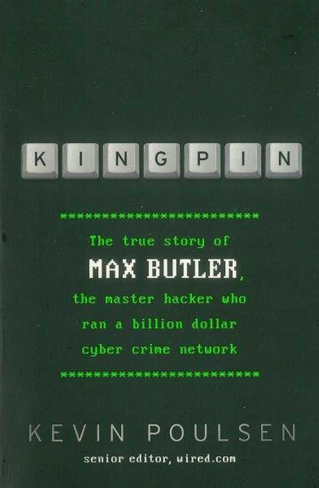 Kingpin: The True Story of Max Butler, The Master Hacker Who Ran A Billion Dollar Cyber Crime Network, Kevn Poulsen