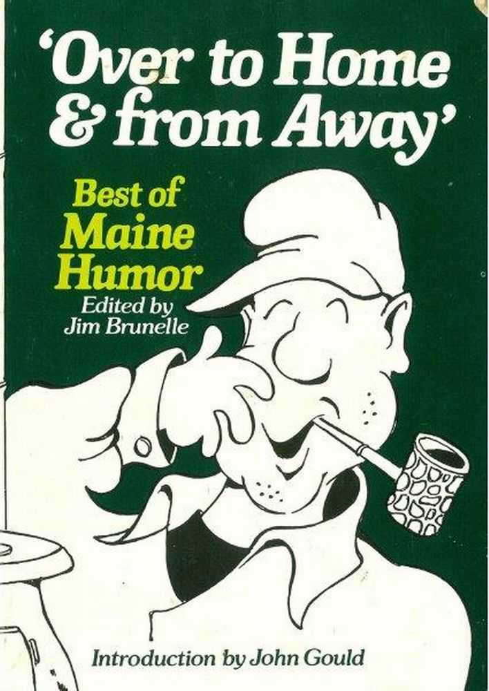 Over To Home & Far Away: Best of Maine Humor, Jim Brunelle [Editor]
