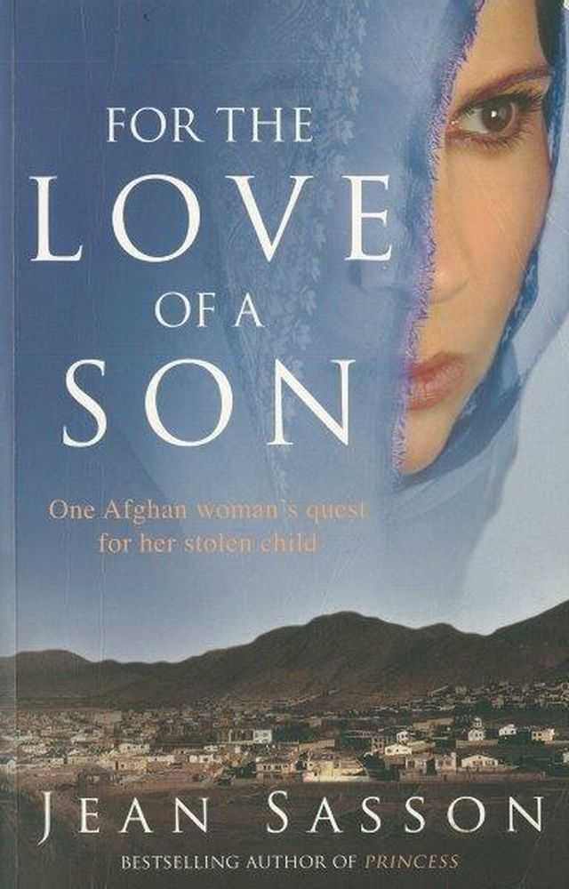 For The Love of A Son: One Afghan Woman's Quest for her Stolen Child, Jean Sasson