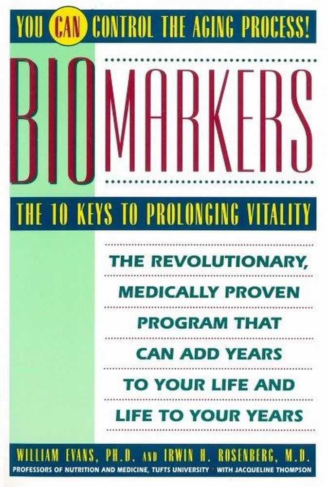 Biomarkers: The 10 Keys to Prolonging Vitality, William Evans PhD and Irwin H. Rosenberg MD