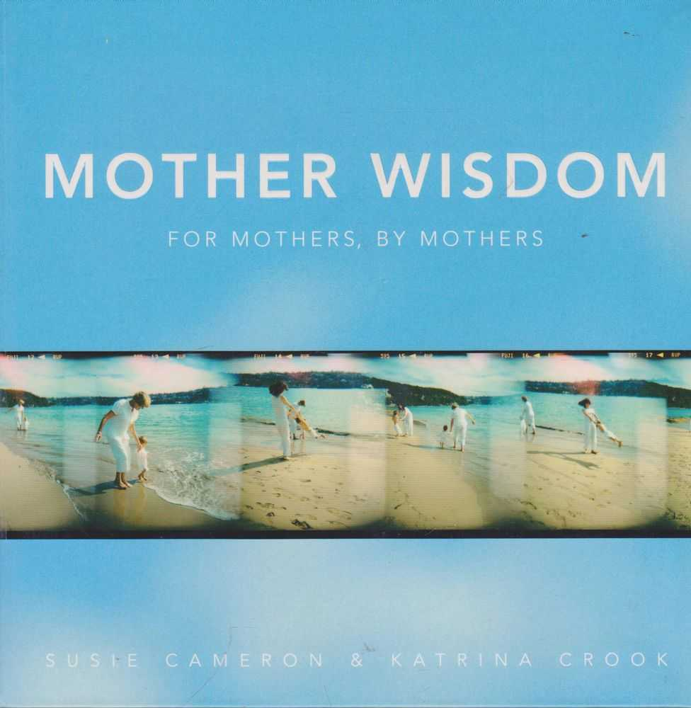 Mother Wisdom, For Mothers, By Mothers, Susie Cameron & Katrina Crook