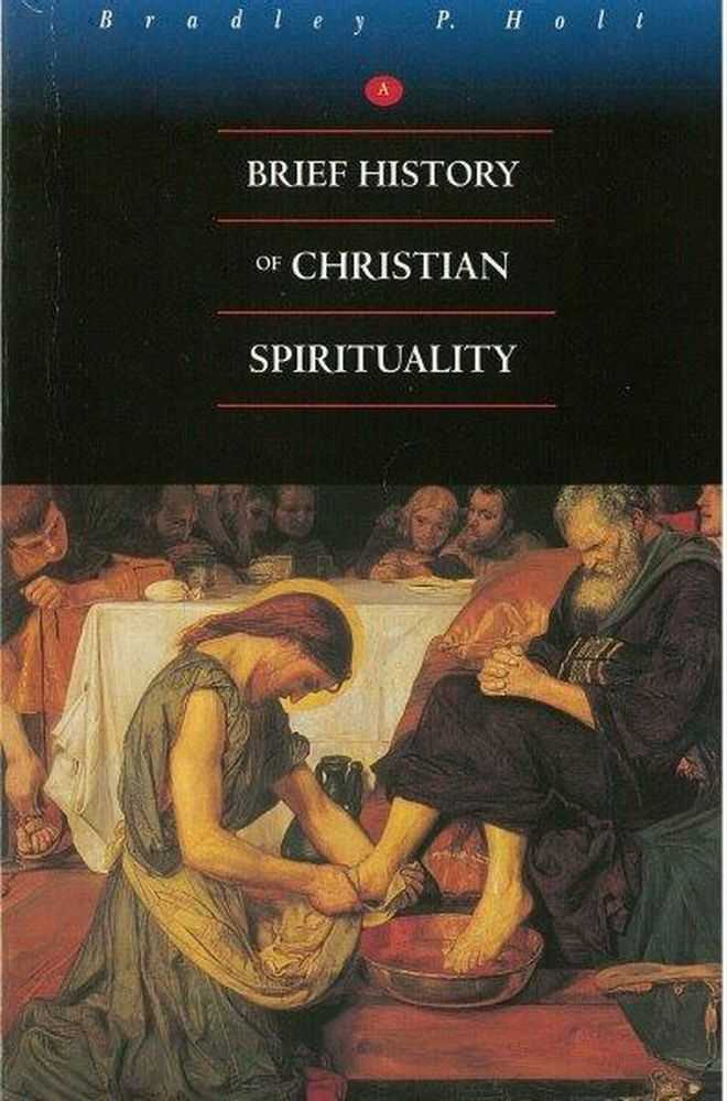 A Brief History of Christian Spirituality, Badley P. Holt