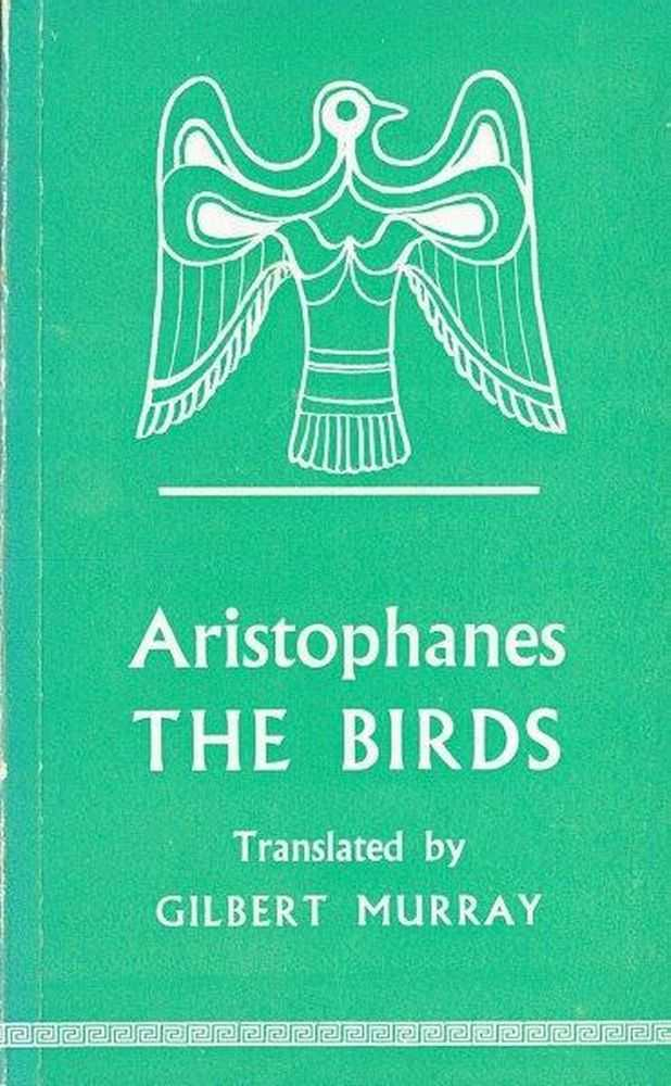 The Birds, Aristophanes [Translated by Gilbert Murray]