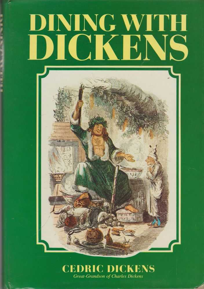 Dining With Dickens Being a Ramble Through Dickensian Foods, Cedric Dickens [Great Grandson of Charles Dickens]