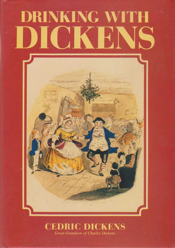 Drinking With Dickens Being a Being A Light-Hearted Sketch, Cedric Dickens [Great Grandson of Charles Dickens]