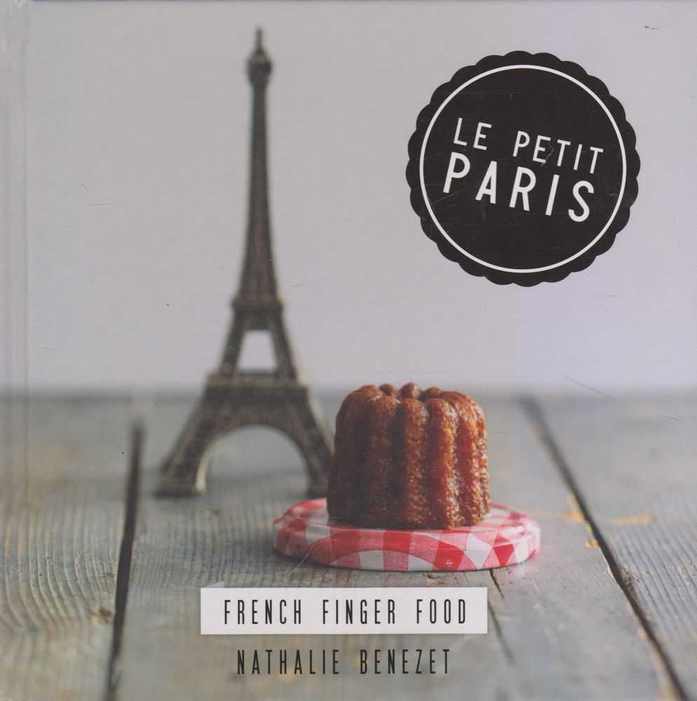 Le Petit Paris: French Finger Food, Nathalie Benezet